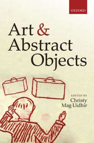 Art and Abstract Objects de Christy Mag Uidhir