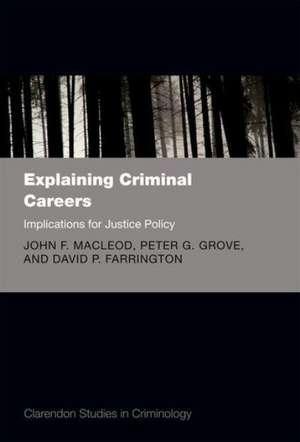 Explaining Criminal Careers: Implications for Justice Policy de John F. MacLeod