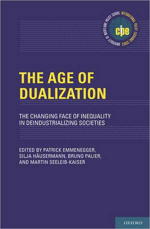 The Age of Dualization: The Changing Face of Inequality in Deindustrializing Societies de Patrick Emmenegger