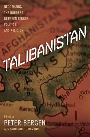 Talibanistan: Negotiating the Borders Between Terror, Politics, and Religion de Peter Bergen