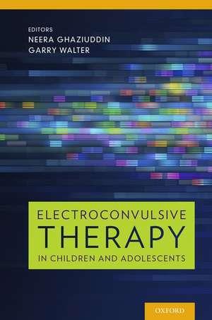 Electroconvulsive Therapy in Children and Adolescents de Neera Ghaziuddin