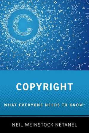 Copyright: What Everyone Needs to Know® de Neil Weinstock Netanel