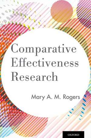 Comparative Effectiveness Research de Mary A. M. Rogers