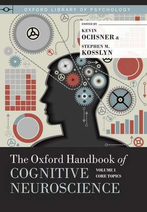 The Oxford Handbook of Cognitive Neuroscience, Volume 1: Core Topics de Kevin Ochsner