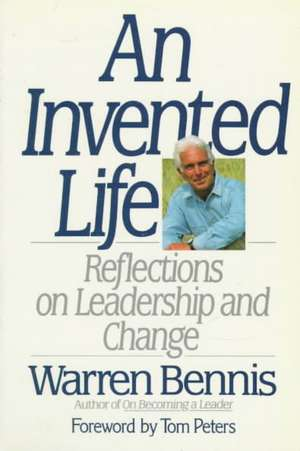 An Invented Life: Reflections On Leadership And Change de Warren Bennis