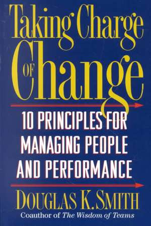 Taking Charge Of Change: Ten Principles For Managing People And Performance de Douglas K. Smith