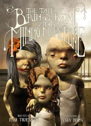Thornton, R: The Tale of Brin and Bent and Minno Marylebone de Ravi Thornton