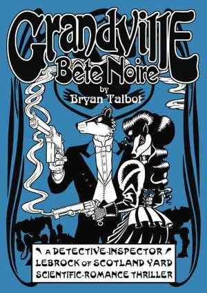 Talbot, B: Grandville Bete Noire de Bryan Talbot