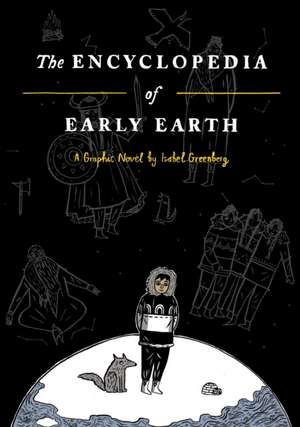 The Encyclopedia of Early Earth de Isabel Greenberg