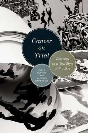 Cancer on Trial – Oncology as a New Style of Practice