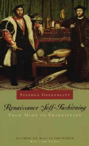 Renaissance Self-Fashioning: From More to Shakespeare de Stephen Greenblatt