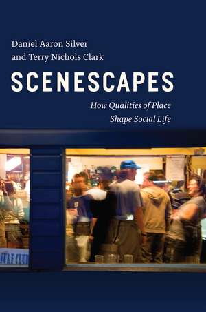 Scenescapes: How Qualities of Place Shape Social Life de Daniel Aaron Silver