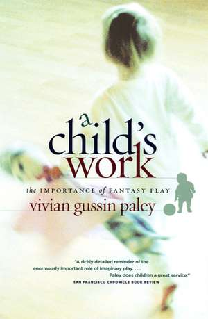 A Child's Work: The Importance of Fantasy Play de Vivian Gussin Paley