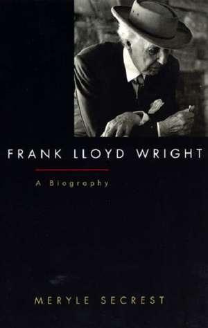 Frank Lloyd Wright: A Biography de Meryle Secrest