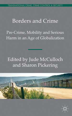 Borders and Crime: Pre-Crime, Mobility and Serious Harm in an Age of Globalization de S. Pickering