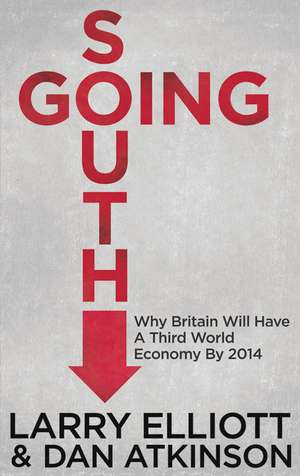 Going South: Why Britain will have a Third World Economy by 2014 de L. Elliott