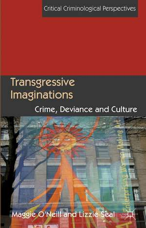 Transgressive Imaginations: Crime, Deviance and Culture de M. O'Neill