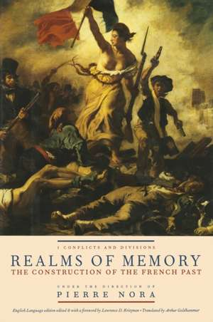 Realms of Memory – The Construction of the French Past, Volume 1 – Conflicts and Divisions imagine