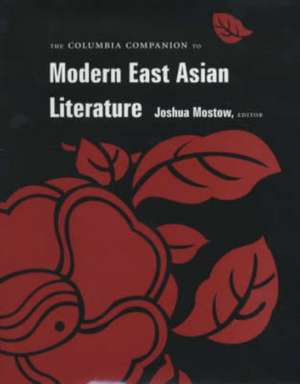 The Columbia Companion to Modern East Asian Literature de Joshua Mostow