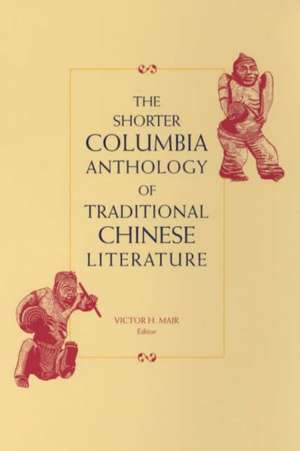 The Shorter Columbia Anthology of Traditional Chinese Literature de Victor Mair