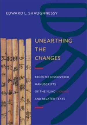 Unearthing the Changes – Recently Discovered Manuscripts of the Yi Jing (I Ching) and Related Texts imagine