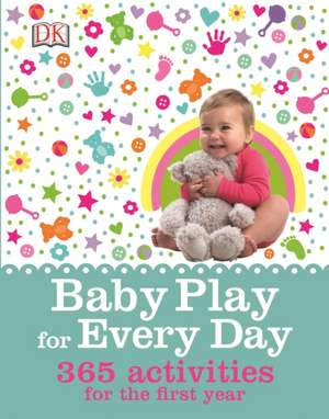 Baby Play for Every Day: 365 Activities for the First Year de Claire Halsey
