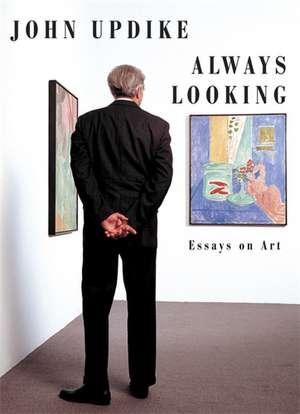 Always Looking: Essays on Art de John Updike