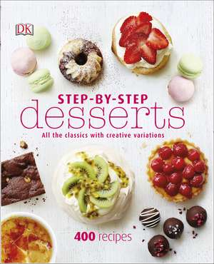 Step-By-Step Desserts: All the Classics with Creative Variations de DK