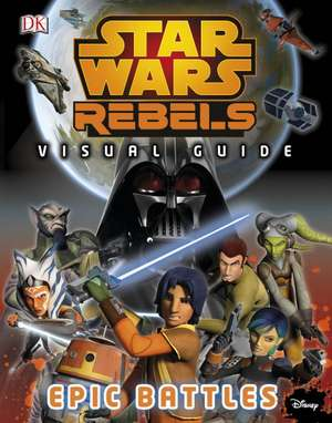 Star Wars Rebels™ The Epic Battle The Visual Guide