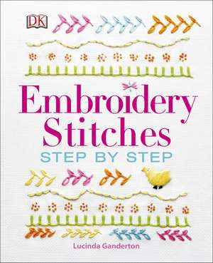 Embroidery Stitches Step-by-Step de Lucinda Ganderton