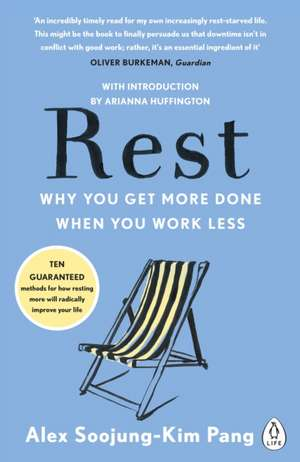 Rest: Why You Get More Done When You Work Less de Alex Soojung-Kim Pang