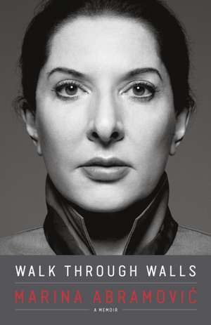 Walk Through Walls: A Memoir de Marina Abramovic