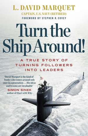 Turn The Ship Around!: A True Story of Building Leaders by Breaking the Rules de L. David Marquet