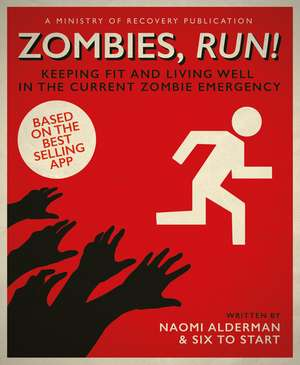 Zombies, Run!: Keeping Fit and Living Well in the Current Zombie Emergency de Naomi Alderman