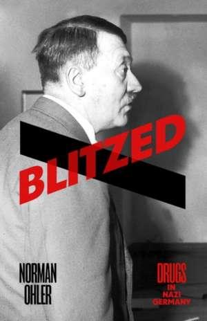Blitzed: Drugs in Nazi Germany de Norman Ohler