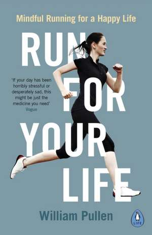 Run for Your Life: Mindful Running for a Happy Life de William Pullen