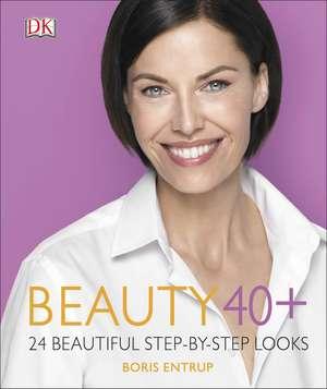 Beauty 40+: 24 beautiful step-by-step looks de Boris Entrup