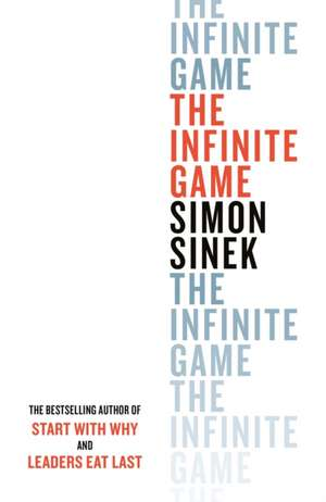 The Infinite Game: How Great Businesses Achieve Long-Lasting Success de Simon Sinek
