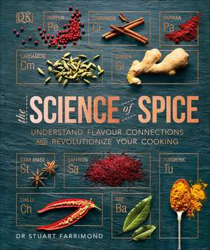 The Science of Spice: Understand Flavour Connections and Revolutionize your Cooking de Dr. Stuart Farrimond