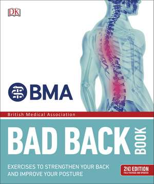 BMA Bad Back Book: 2nd Edition Fully Revised and Updated de DK