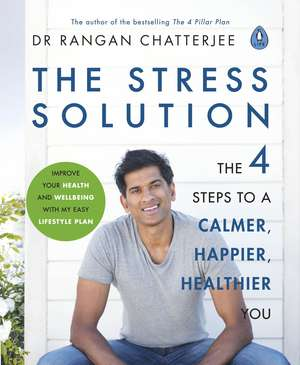The Stress Solution: 4 steps to a calmer, happier, healthier you de Dr Rangan Chatterjee