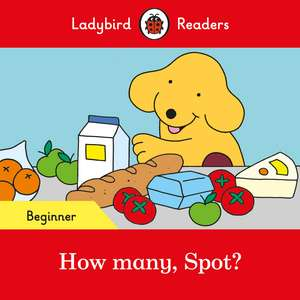 How many, Spot? - Ladybird Readers Beginner Level de Ladybird