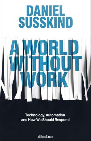 A World Without Work: Technology, Automation and How We Should Respond de Daniel Susskind
