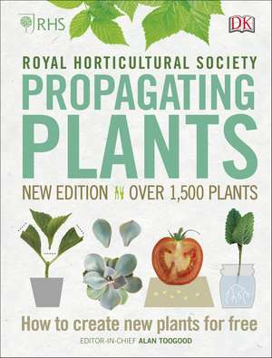 RHS Propagating Plants: How to Create New Plants For Free de Alan Toogood