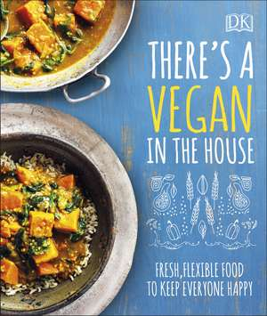 There's a Vegan in the House: Fresh, Flexible Food to Keep Everyone Happy de DK