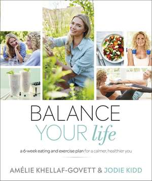 Balance Your Life: A 6-week Eating and Exercise Plan for a Calmer, Healthier You de Jodie Kidd