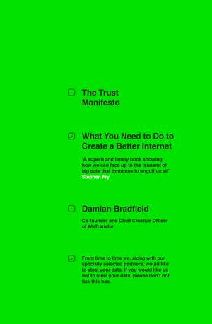 The Trust Manifesto: What you Need to do to Create a Better Internet de Damian Bradfield
