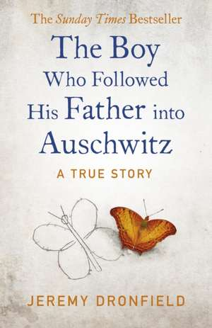 The Boy Who Followed His Father into Auschwitz: The Sunday Times Bestseller de Jeremy Dronfield
