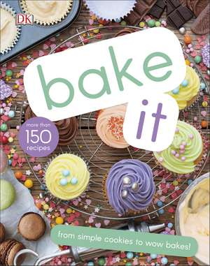 Bake It: More Than 150 Recipes for Kids from Simple Cookies to Creative Cakes! de DK