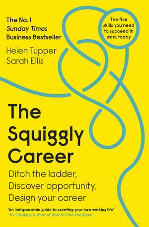 The Squiggly Career: Ditch the Ladder, Discover Opportunity, Design Your Career de Helen Tupper
